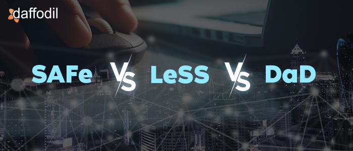 SAFe vs LeSS vs DaD
