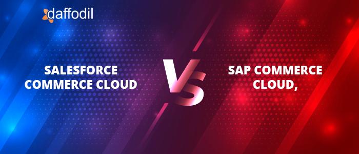 Salesforce Commerce Cloud vs SAP Commerce Cloud